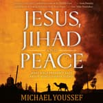 Jesus, Jihad and Peace by  Michael Youssef audiobook