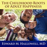 The Childhood Roots of Adult Happiness by  Edward M. Hallowell MD audiobook