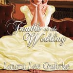 Trouble at the Wedding by  Laura Lee Guhrke audiobook