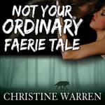 Not Your Ordinary Faerie Tale by  Christine Warren audiobook