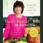 My Kitchen Year by  Ruth Reichl audiobook