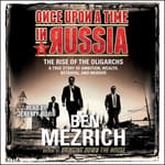 Once Upon a Time in Russia by  Ben Mezrich audiobook