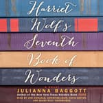 Harriet Wolf's Seventh Book of Wonders by  Julianna Baggott audiobook