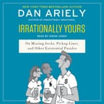 Irrationally Yours by  Dan Ariely audiobook