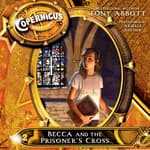 The Copernicus Archives #2: Becca and the Prisoner's Cross by  Tony Abbott audiobook