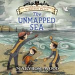 The Unmapped Sea by  Maryrose Wood audiobook
