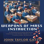 Weapons of Mass Instruction by  John Taylor Gatto audiobook