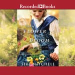 Like a Flower in Bloom by  Siri Mitchell audiobook