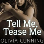 Tell Me, Tease Me by  Olivia Cunning audiobook