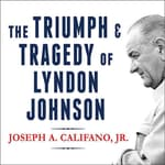 The Triumph and Tragedy of Lyndon Johnson by  Joseph A. Califano  Jr. audiobook