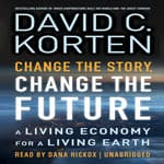 Change the Story, Change the Future by  David C. Korten audiobook