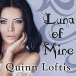 Luna of Mine by  Quinn Loftis audiobook