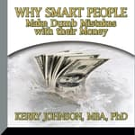 Why Smart People Make Dumb Mistakes with their Money by  Kerry Johnson audiobook