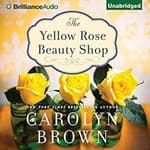 The Yellow Rose Beauty Shop by  Carolyn Brown audiobook