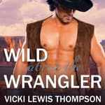 Wild About the Wrangler by  Vicki Lewis Thompson audiobook