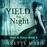 Yield the Night by  Annette Marie audiobook