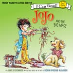 Fancy Nancy: JoJo and the Big Mess by  Jane O'Connor audiobook