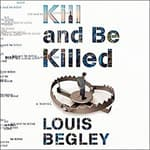 Kill and Be Killed by  Louis Begley audiobook