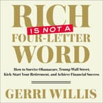 Rich Is Not a Four-Letter Word by  Gerri Willis audiobook