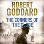 The Corners of the Globe by  Robert Goddard audiobook