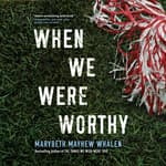 When We Were Worthy by  Marybeth Mayhew Whalen audiobook