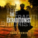 The Extraditionist by  Todd Merer audiobook