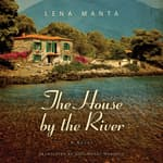 The House by the River by  Lena Manta audiobook