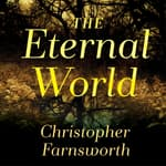 The Eternal World by  Christopher Farnsworth audiobook