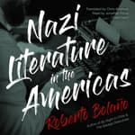 Nazi Literature in the Americas by  Roberto Bolaño audiobook