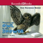 There's an Owl in the Shower by  Jean Craighead George audiobook