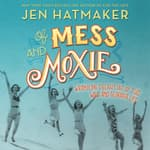 Of Mess and Moxie by  Jen Hatmaker audiobook