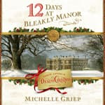 12 Days at Bleakly Manor by  Michelle Griep audiobook