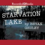 Starvation Lake by  Bryan Gruley audiobook