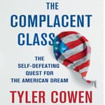 The Complacent Class by  Tyler Cowen audiobook