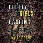 Pretty Girls Dancing by  Kylie Brant audiobook