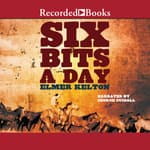 Six Bits a Day by  Elmer Kelton audiobook