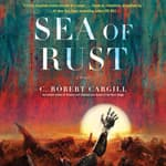 Sea of Rust by  C. Robert Cargill audiobook