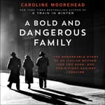 A Bold and Dangerous Family by  Caroline Moorehead audiobook