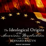 The Ideological Origins of the American Revolution by  Bernard Bailyn audiobook