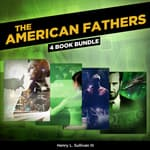 THE AMERICAN FATHERS (4 Book Bundle) by  Henry L. Sullivan III audiobook