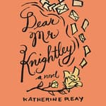 Dear Mr. Knightley by  Katherine Reay audiobook
