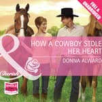 How A Cowboy Stole Her Heart by  Donna Alward audiobook