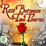 Rose between Two Thorns by  Anne Perry audiobook