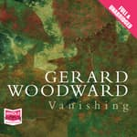 Vanishing by  Gerard Woodward audiobook