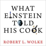 What Einstein Told His Cook by  Robert L. Wolke audiobook