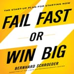 Fail Fast or Win Big by  Bernhard Schroeder audiobook