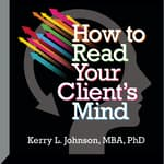 How to Read Your Client's Mind by  Kerry Johnson audiobook