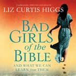 Bad Girls of the Bible by  Liz Curtis Higgs audiobook