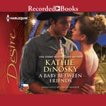 A Baby Between Friends by  Kathie DeNosky audiobook
