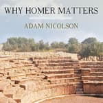 Why Homer Matters by  Adam Nicolson audiobook